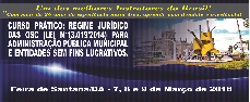 CURSO PRÁTICO: REGIME JURÍDICO DAS OSC (LEI Nº 13.019/2014) PARA ADM. PÚBLICA MUNICIPAL E ENTIDADES SEM FINS LUCRATIVOS. (FEIRA DE SANTANA/BA -  7, 8 E 9 DE MARÇO DE 2018) - CURSO CONFIRMADO!